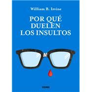 Por que duelen los insultos /Why Insults Hurt by Irvine, William B., 9786077355762