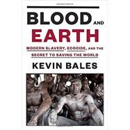 Blood and Earth by Bales, Kevin, 9780812995763