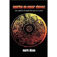 Sunrise On Cesar Chavez by Dixon, Mike, 9781411605763