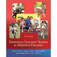 Elementary Classroom Teachers as Movement Educators by Kovar, Susan; Combs, Cindy; Campbell, Kathy; Napper-Owen, Gloria; Worrell, Vicki, 9780078095764