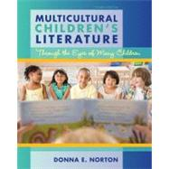 Multicultural Children's Literature Through the Eyes of Many Children by Norton, Donna E., 9780132685764