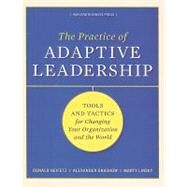 Practice of Adaptive Leadership: Tools and Tactics for Changing Your Organization and the World by Heifetz, Ronald, 9781422105764