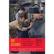 Big Science Ernest Lawrence and the Invention that Launched the Military-Industrial Complex by Hiltzik, Michael, 9781451675764