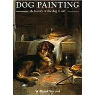 Dog Painting : A History of the Dog in Art by Secord, William, 9781851495764