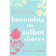 Becoming the Talbot Sisters by Linden, Rachel, 9780718095765