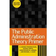 The Public Administration Theory Primer by Frederickson, H. George; Smith, Kevin B.; Larimer, Christopher W.; Licari, Michael J., 9780813345765