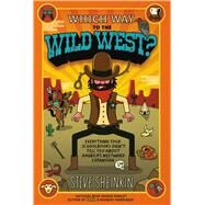 Which Way to the Wild West? Everything Your Schoolbooks Didn't Tell You About Westward Expansion by Sheinkin, Steve; Robinson, Tim, 9781250075765
