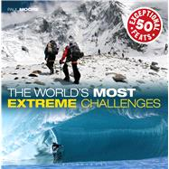 The World's Most Extreme Challenges 50 Exceptional Feats Of Endurance From Around The Globe by Moore, Paul, 9781472905765