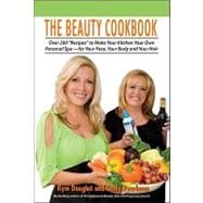 Beauty Cookbook : Over 200 Recipes to Make Your Kitchen Your Own Personal Spa -- for Your Face, Your Body and Your Hair by Kym Douglas, 9781616235765