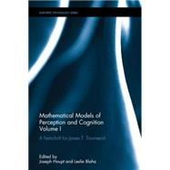 Mathematical Models of Perception and Cognition Volume I: A Festschrift for James T. Townsend by Link; Stephen W., 9781138125766