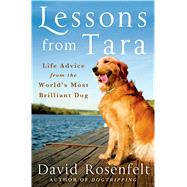 Lessons from Tara Life Advice from the World's Most Brilliant Dog by Rosenfelt, David, 9781250065766