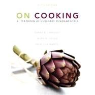 On Cooking : A Textbook of Culinary Fundamentals by Labensky, Sarah R.; Martel, Priscilla A.; Hause, Alan M., 9780137155767