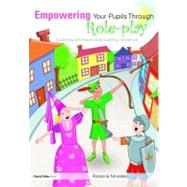 Empowering Your Pupils Through Role-Play : Exploring Emotions and Building Resilience by Morales, Rosanna, 9780203935767