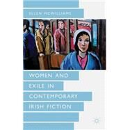 Women and Exile in Contemporary Irish Fiction by Mcwilliams, Ellen, 9780230285767