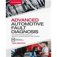 Advanced Automotive Fault Diagnosis, 4th ed: Automotive Technology: Vehicle Maintenance and Repair by Denton; Tom, 9780415725767