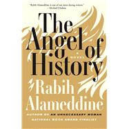The Angel of History A Novel by Alameddine, Rabih, 9780802125767