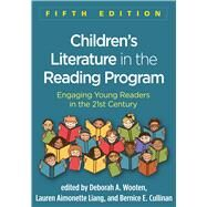 Children's Literature in the Reading Program, Fifth Edition Engaging Young Readers in the 21st Century by Wooten, Deborah A.; Liang, Lauren Aimonette; Cullinan, Bernice E.; Allington, Richard L., 9781462535767