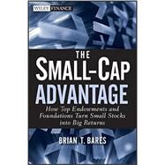 The Small-Cap Advantage How Top Endowments and Foundations Turn Small Stocks into Big Returns by Bares, Brian, 9780470615768