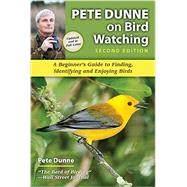 Pete Dunne on Bird Watching: Beginner's Guide to Finding, Identifying, and Enjoying Birds by Dunne, Pete; Whittle, Scott, 9780811715768