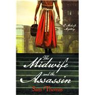The Midwife and the Assassin A Midwife Mystery by Thomas, Sam, 9781250045768