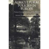 Agricultural Policies in Europe and the USA Farmers Between Subsidies and the Market by Piccinini, Antonio; Loseby, Margaret, 9780333775769
