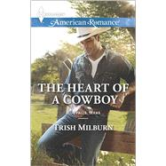 The Heart of a Cowboy by Milburn, Trish, 9780373755769