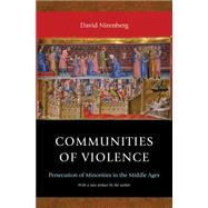 Communities of Violence: Persecution of Minorities in the Middle Ages by Nirenberg, David, 9780691165769