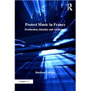 Protest Music in France: Production, Identity and Audiences by Lebrun,Barbara, 9781138265769