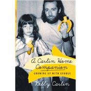 A Carlin Home Companion Growing Up with George by Carlin, Kelly, 9781250105769