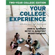 Your College Experience, Two-Year College Edition Strategies for Success by Gardner, John N.; Barefoot, Betsy O.; Farakish, Negar, 9781457665769