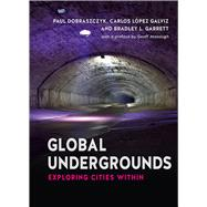 Global Undergrounds: Exploring Cities Within by Garret, Bradley; Galvis, Carlos; Dobraczyk, Paul; Garret, Bradley L., 9781780235769
