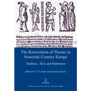 The Reinvention of Theatre in Sixteenth-century Europe: Traditions, Texts and Performance by Earle,T. F., 9781907975769