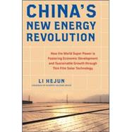 China's New Energy Revolution: How the World Super Power is Fostering Economic Development and Sustainable Growth through Thin-Film Solar Technology by Hejun, Li, 9780071835770
