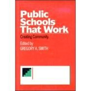 Public Schools That Work: Creating Community by Smith,Gregory A., 9780415905770
