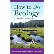 How to Do Ecology : A Concise Handbook by Karban, Richard; Huntzinger, Mikaela, 9780691125770