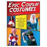 Epic Cosplay Costumes by Good, Kristie, 9781440245770