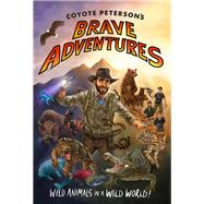 Coyote Peterson's Brave Adventures by Peterson, Coyote, 9781633535770