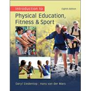Introduction to Physical Education, Fitness, and Sport by Siedentop, Daryl; van der Mars, Hans, 9780078095771