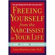 Freeing Yourself from the Narcissist in Your Life by Martinez-lewi, Linda, 9780399165771