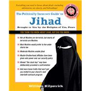 The Politically Incorrect Guide to Jihad by Kilpatrick, William, 9781621575771