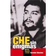 Che sin enigmas/ Che Without Enigmas: Mitos, Falacias Y Verdades by Sanchez Otero, German, 9781921235771