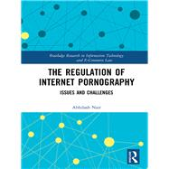 The Regulation of Internet Pornography: Issues and Challenges by Nair; Abhilash, 9780415745772