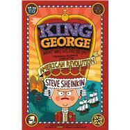 King George: What Was His Problem? Everything Your Schoolbooks Didn't Tell You About the American Revolution by Sheinkin, Steve; Robinson, Tim, 9781250075772