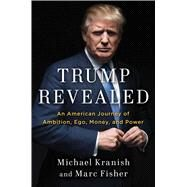 Trump Revealed An American Journey of Ambition, Ego, Money, and Power by Kranish, Michael; Fisher, Marc, 9781501155772