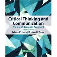 Critical Thinking and Communication The Use of Reason in Argument by Inch, Edward S.; Tudor, Kristen H., 9780205925773