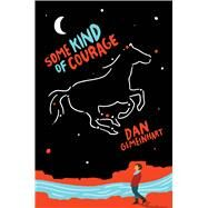 Some Kind of Courage by Gemeinhart, Dan, 9780545665773