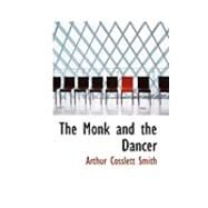 The Monk and the Dancer by Smith, Arthur Cosslett, 9780554955773