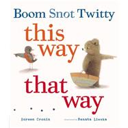 Boom Snot Twitty This Way That Way by Cronin, Doreen; Liwska, Renata, 9780670785773