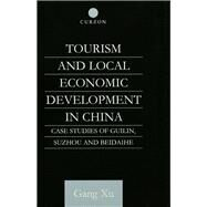 Tourism and Local Development in China: Case Studies of Guilin, Suzhou and Beidaihe by Xu,Gang, 9781138985773