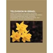 Television in Israel : Keshet, Israel Broadcasting Authority, Disney Channel Israel, Israeli Educational Television, Hashidur Hamefutzal, Reshet by , 9781157175773